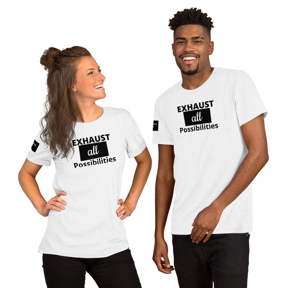 Exhaust All Possibilities Short-Sleeve Unisex White T-Shirt - TheLastWordBish.com