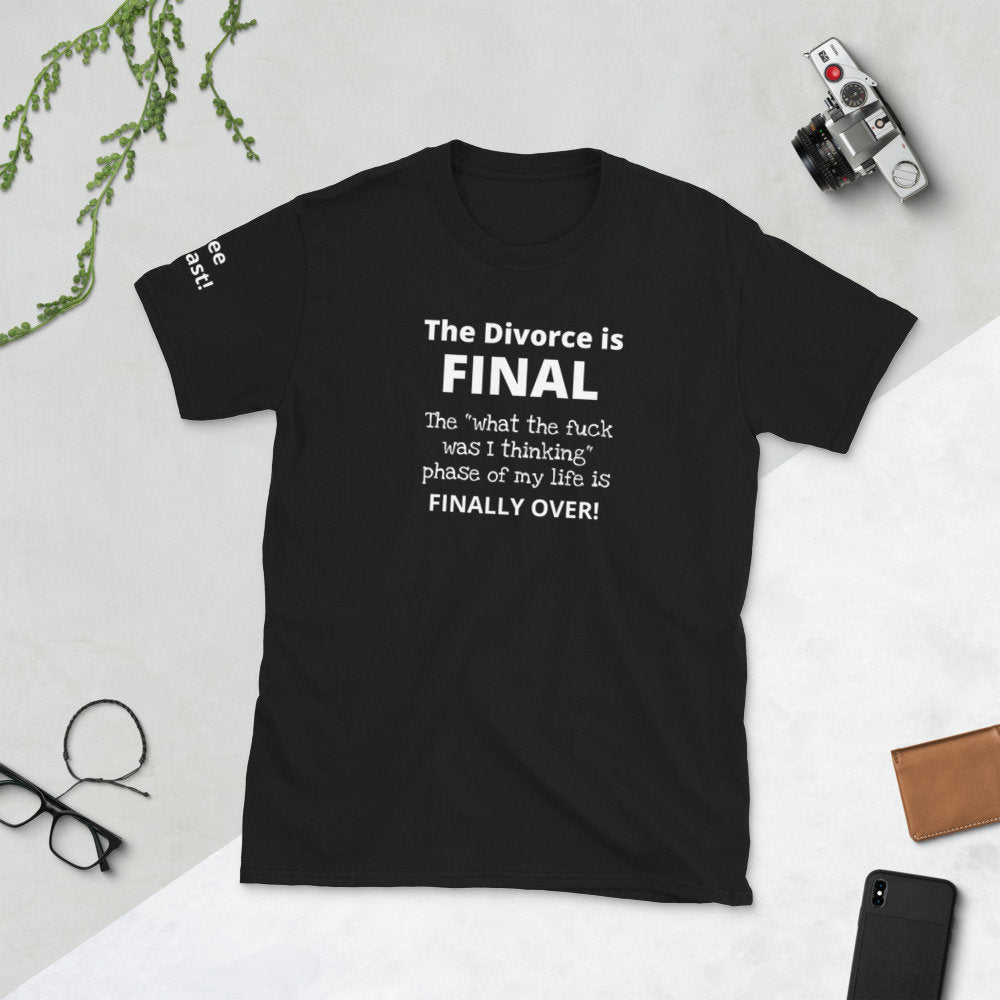 The Divorce is Final Funny Unisex Short-Sleeve T-Shirt in 3 colors - TheLastWordBish.com