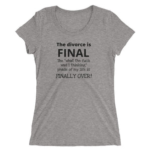 The Divorce is Final Ladies' short sleeve t-shirt in white fleck & gray - TheLastWordBish.com