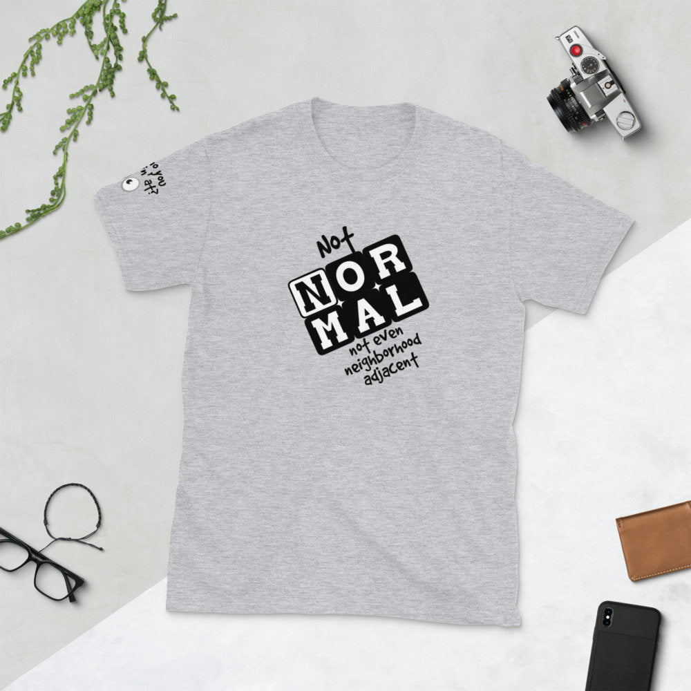 "Funny ""Not Normal"" Short-Sleeve Unisex T-Shirt with ""Who you lookin' at?""  on sleeve - TheLastWordBish.com"