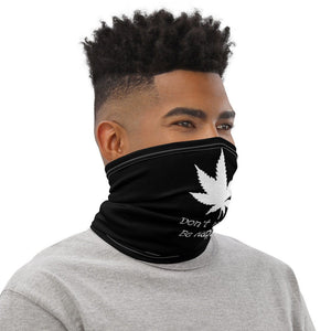 Funny Cannabis Face Mask, Don't Worry, Be Happy Neck Gaiter - TheLastWordBish.com