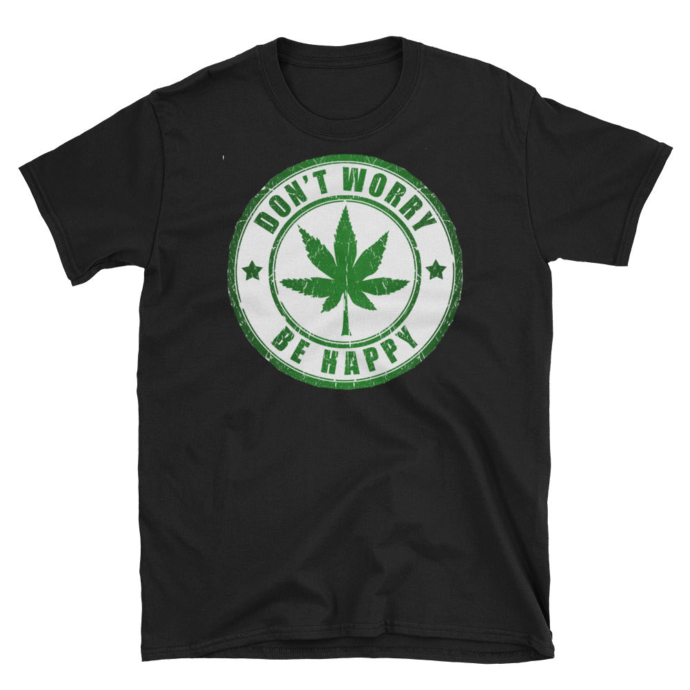 Cannabis Don't Worry, Be Happy Unisex T-Shirt - TheLastWordBish.com