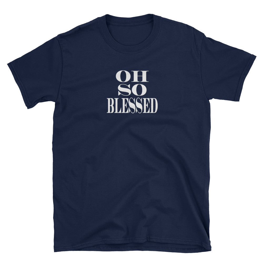 Unisex T-Shirt with Oh So Blessed Text - TheLastWordBish.com