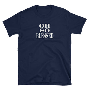 Unisex T-Shirt with Oh So Blessed text - Free Shipping! - TheLastWordBish.com