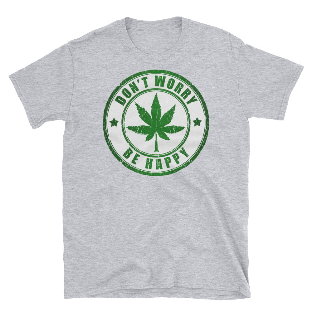 Cannabis Don't Worry, Be Happy Unisex T-Shirt - Free Shipping! - TheLastWordBish.com