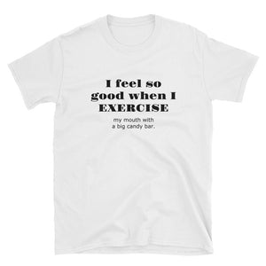 I FEEL SO GOOD WHEN I EXERCISE Unisex Short-Sleeve T-Shirt - FREE SHIPPING!