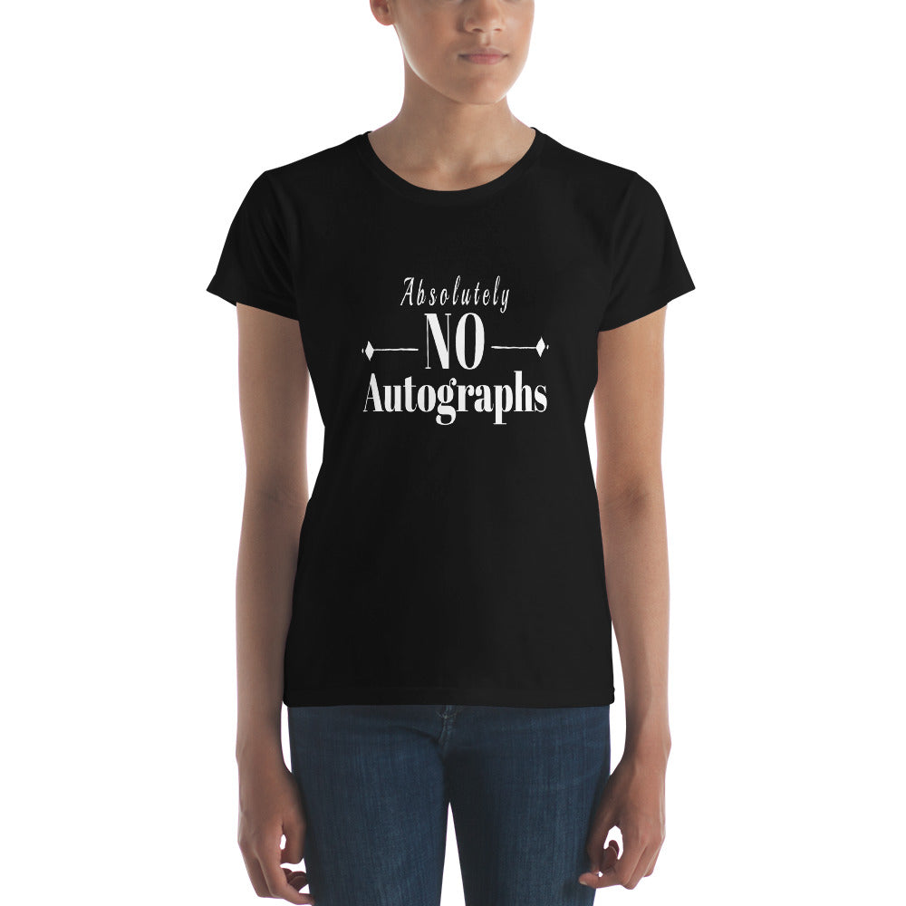 Absolutely No Autographs (3rd Version) on Black Women's T-shirt - Free Shipping - TheLastWordBish.com