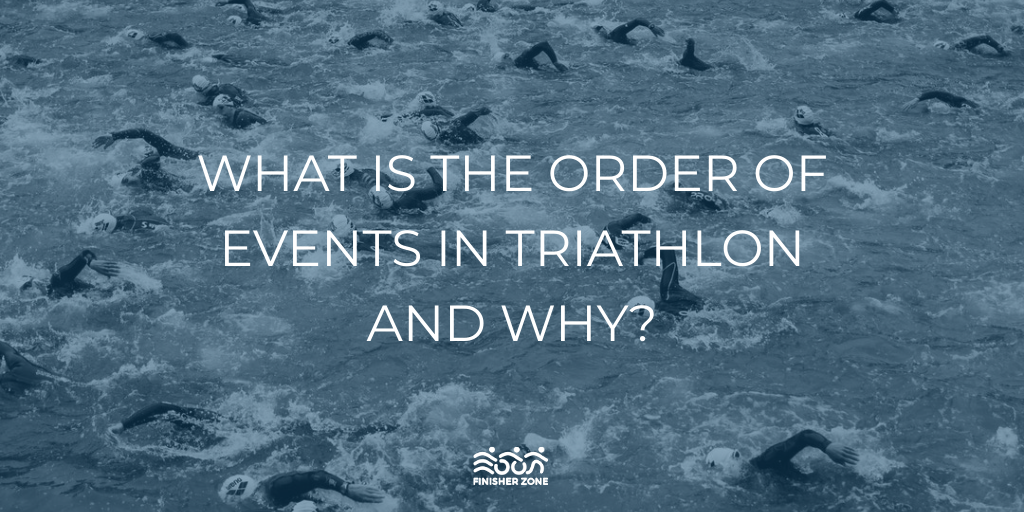 What is the order of events in Triathlon and Why