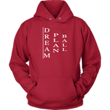 Dream.Plan.Ball. Hoodie