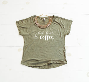 ...BUT FIRST COFFEE Flowy Tee