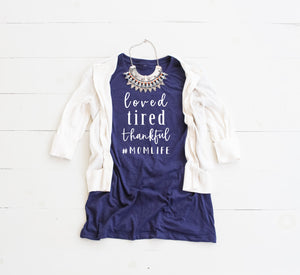 LOVED TIRED THANKFUL #MOMLIFE Fitted Tee