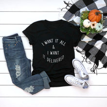 Load image into Gallery viewer, I Want Everything and I want it delivered Women's Tshirt - Prfcto Lifestyle