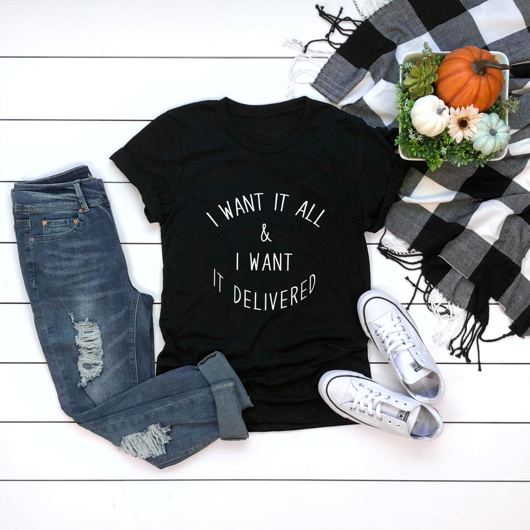 I Want Everything and I want it delivered Women's Tshirt - Prfcto Lifestyle