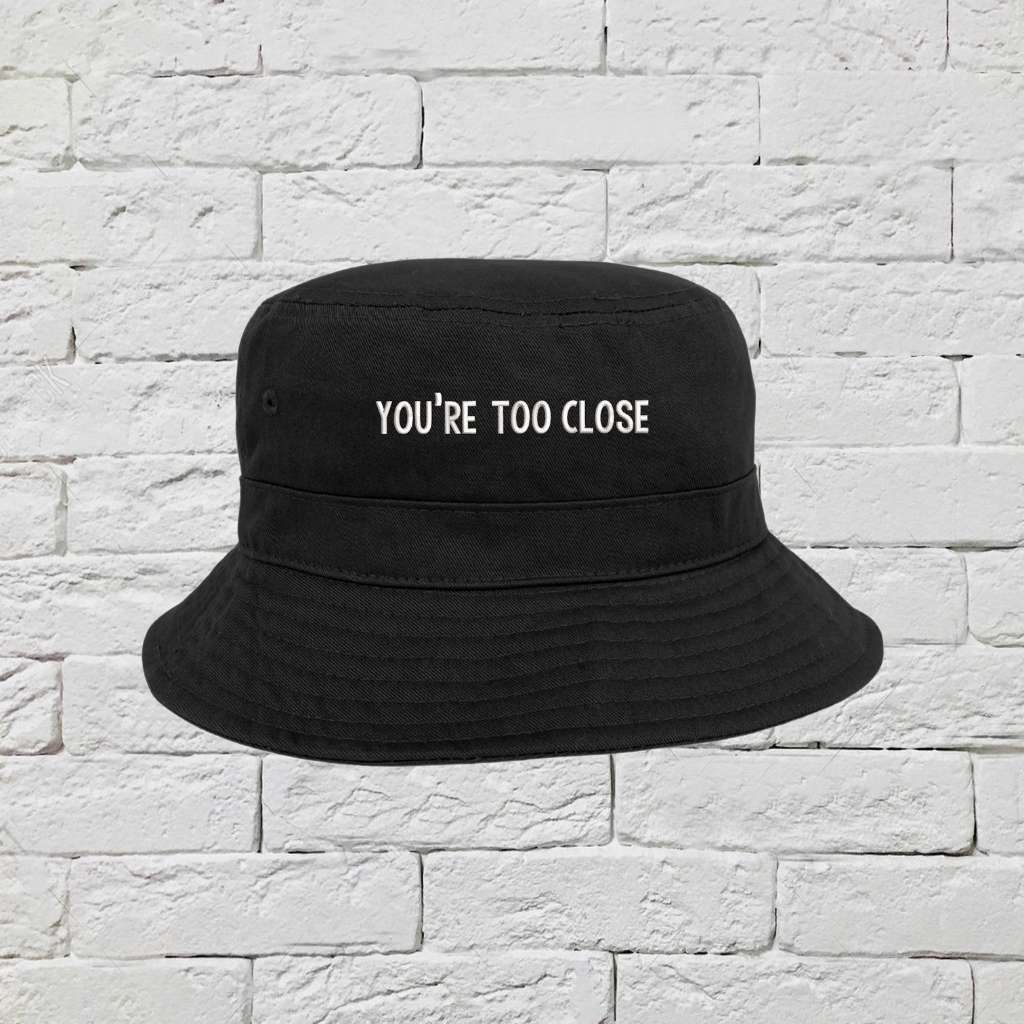 You're too close black bucket hat DSY Lifestyle