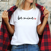 Be Mine Unisex T-Shirt , White T-Shirt, Be Mine , Printed Shirt, Scoop Neck Shirt, Crewneck, Couples Shirts, Valentines Shirts, DSY Lifestyle Shirt, Made in LA