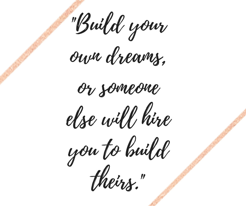 Build Your Dreams Or...