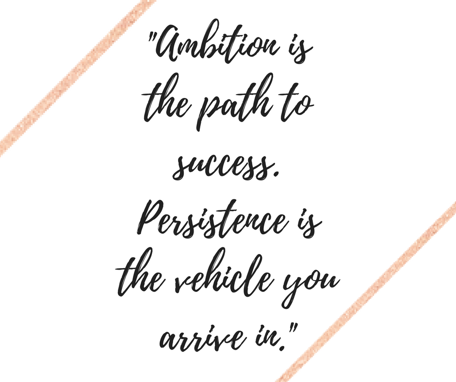 Ambition is the Path To Success, Persistence is the Vehicle You are in