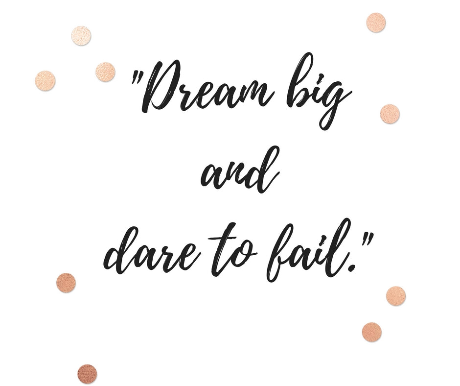Dream Big And Dare To Fail