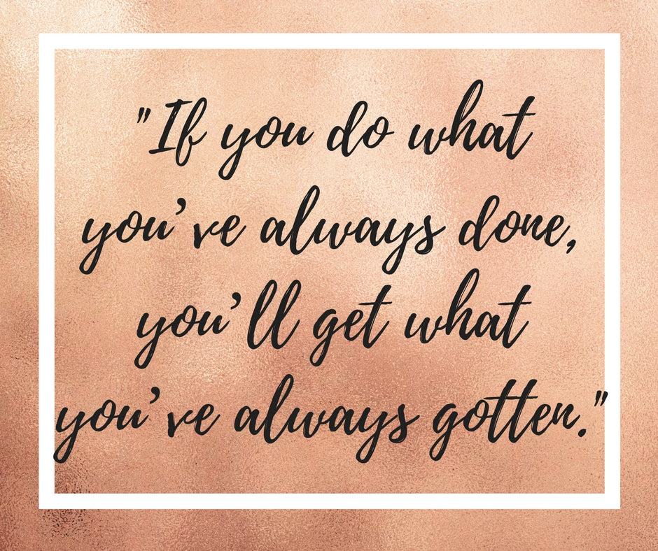 If You Do What You've Always Done..