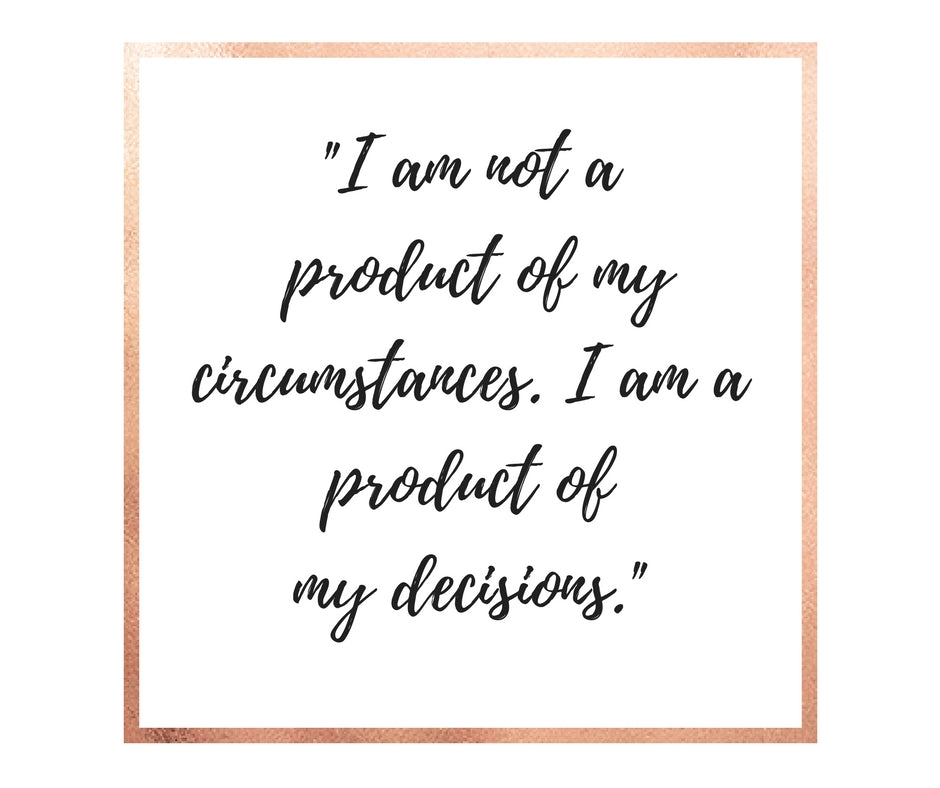 I Am The Product Of My Decisions.
