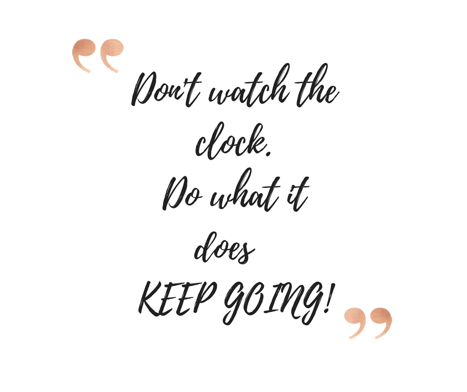 Don't Watch The Clock, Do What It Does - Keep Going!