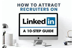 10 Expert Tips on How to Attract Recruiters on Linkedin
