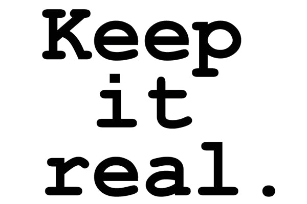 Meet Our New Slogan: Keep It Real.