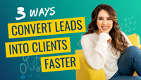 3 Ways to Convert Leads Into Clients Faster