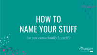 How to Name Your Stuff (so you can actually launch!) [Naming Series - Post 1 of 4]