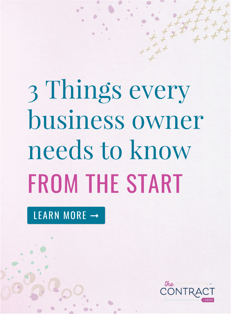 3 Things Every Business Owner Needs to Know From the Start | Here are three things I wish someone had told me when I started my business. | The Contract Shop | #creativeentrepreneur #smallbusiness #contractsforall #entrepreneurs #legaltipsforcreatives