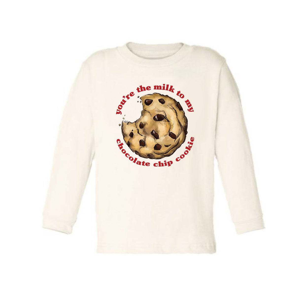 You're the Milk to my Chocolate Chip Cookie [Long Sleeved Toddler Tee]