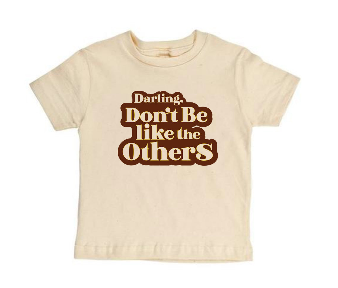 Darling, Don't be like the Others [Toddler Tee]