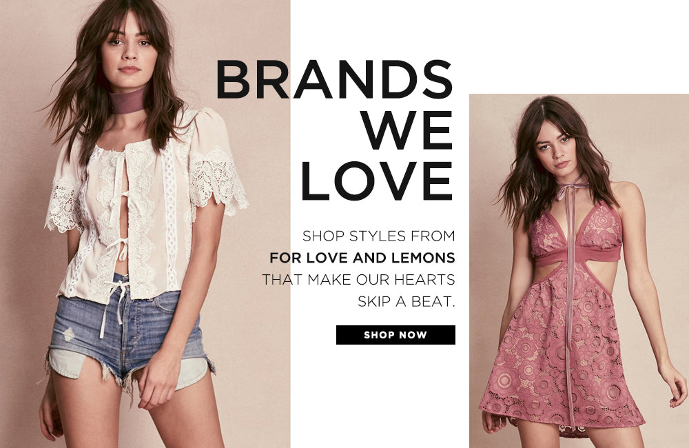 Brands We Love. Shop Styles from For Love and Lemons that make our hearts skip a beat.