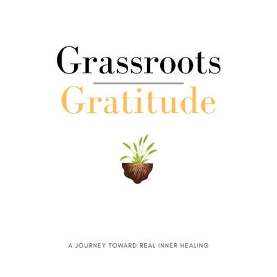 NEW!  PREORDER ONLY: Grassroots Gratitude: A Journey Toward Real Inner Healing (JOURNAL ONLY)