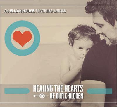 Healing the Hearts of Our Children DVD Series - Elijah House