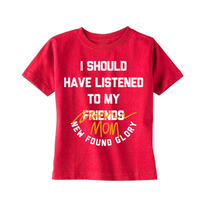 I SHOULD LISTENED TO MY MOM TODDLER TEE