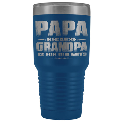 Image of Papa Because Grandpa Is For Old Guys 30oz Tumbler Papa Travel Cup blue