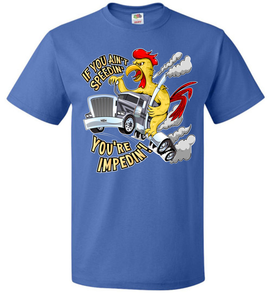 If You Ain't Speedin' You're Impedin'! Funny Trucker T Shirts royal unisex