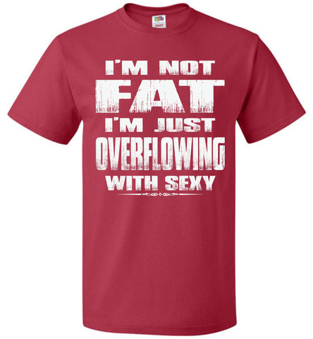 Image of I'm Not Fat I'm Just Overflowing With Sexy Funny Fat Shirts red