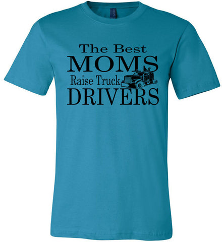 Image of The Best Moms Raise Truck Drivers Trucker's Mom Shirt aqua