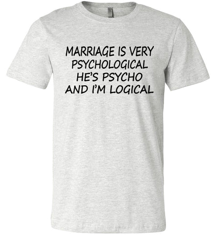 He's Psycho And I'm Logical Funny Wife Shirts ash