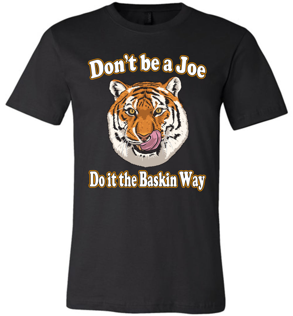 Don't Be A Joe Do It The Baskin Way Tiger King T Shirt canvas black