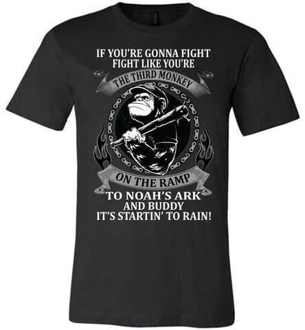 Image of If You're Going To Fight Third Monkey Noah's Ark Rain Funny Quote Tee Shirts. black