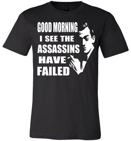Image of I See The Assassins Have Failed Funny Sarcastic T Shirts black