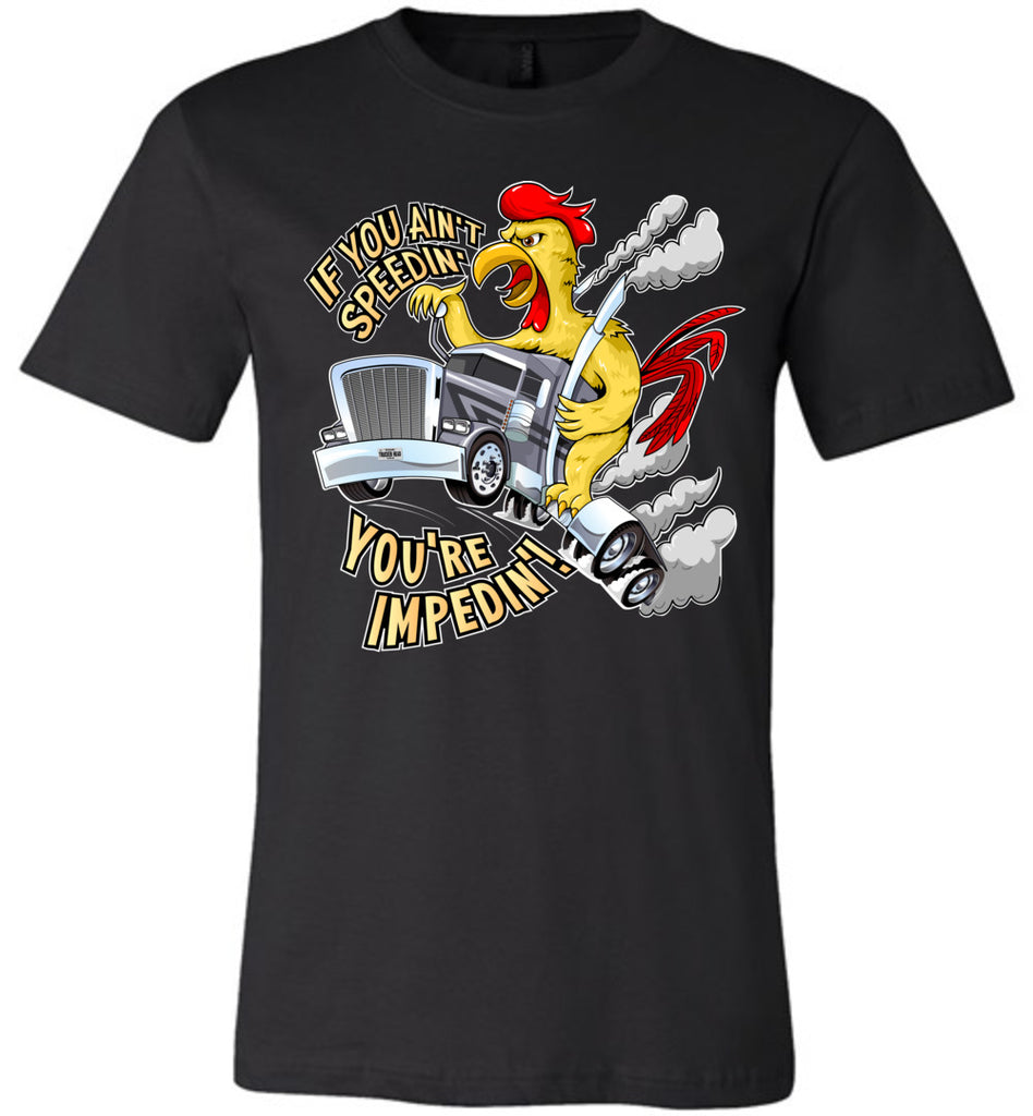 If You Ain't Speedin' You're Impedin'! Funny Trucker T Shirts premium black