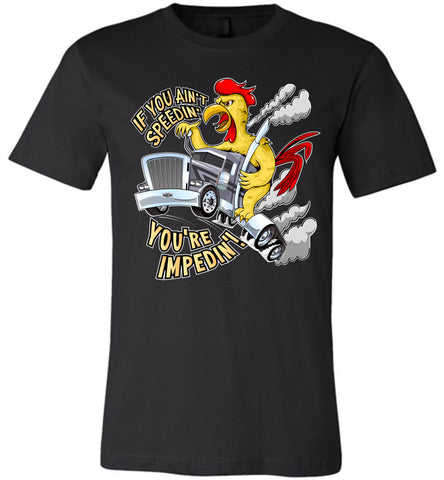Image of If You Ain't Speedin' You're Impedin'! Funny Trucker T Shirts premium black