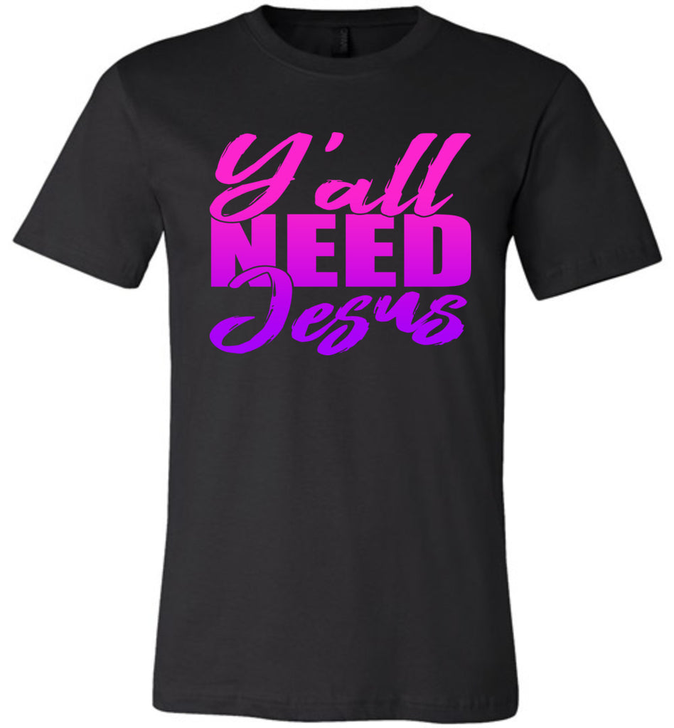 Y'all Need Jesus Funny Christian T Shirts black
