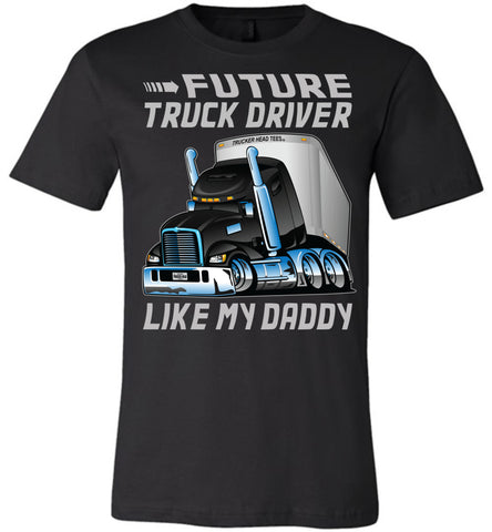 Future Truck Driver Like My Daddy Trucker Kids Shirts adult and youth black