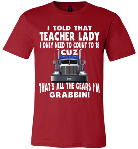 I Told That Teacher Lady Count To 18 All The Gears I'm Grabbin! Trucker Kid Shirts adult red