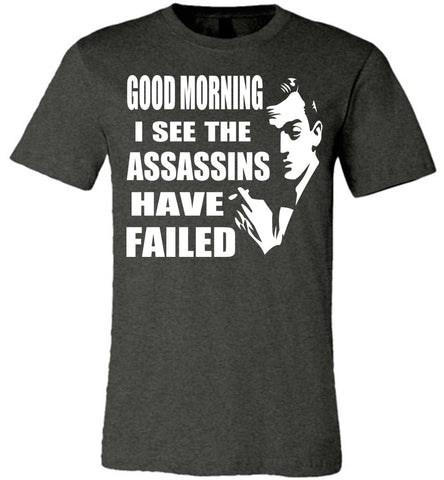 Image of I See The Assassins Have Failed Funny Sarcastic T Shirts dark heather